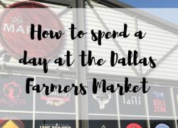 How to spend a day at the Dallas Farmers Market
