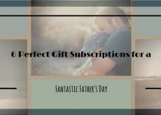 6 Perfect Gift Subscriptions for a Fantastic Father's Day