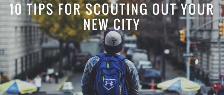 Moving 101: 10 Tips for Scouting Out Your New City